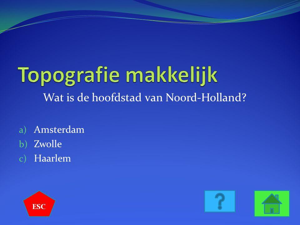 Wat is de hoofdstad van Noord-Holland? a) Amsterdam b) Zwolle c) Haarlem ESC