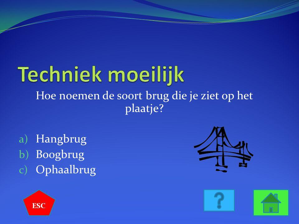 Hoe noemen de soort brug die je ziet op het plaatje? a) Hangbrug b) Boogbrug c) Ophaalbrug ESC