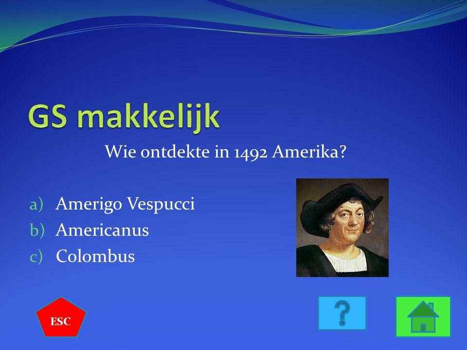 Wie ontdekte in 1492 Amerika? a) Amerigo Vespucci b) Americanus c) Colombus ESC