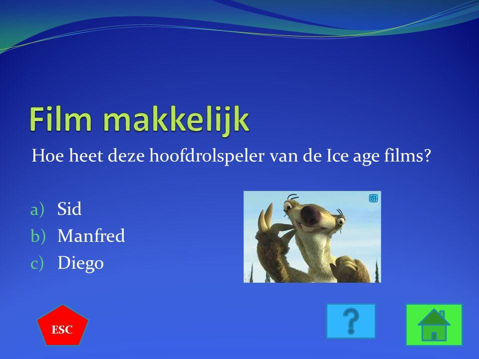 Hoe heet deze hoofdrolspeler van de Ice age films? a) Sid b) Manfred c) Diego ESC