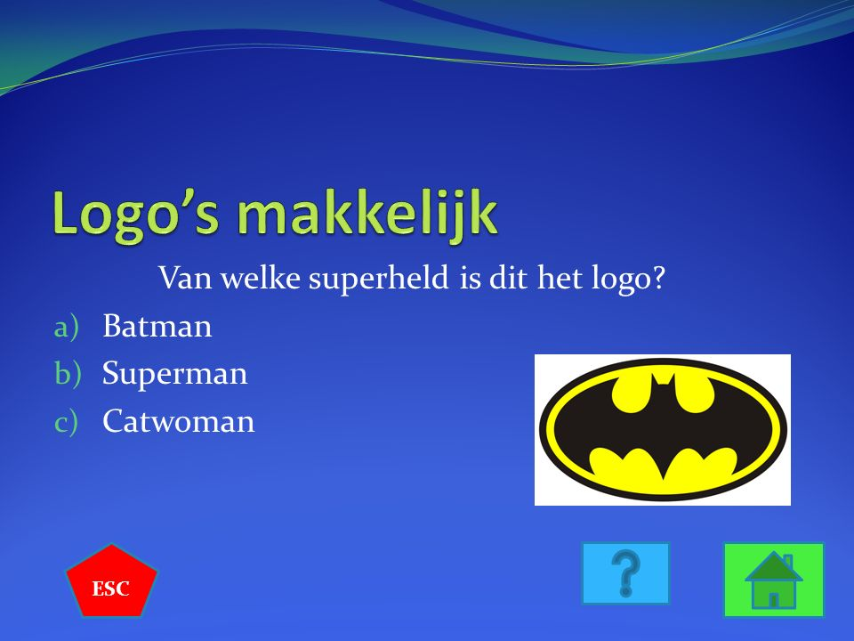 Van welke superheld is dit het logo? a) Batman b) Superman c) Catwoman ESC