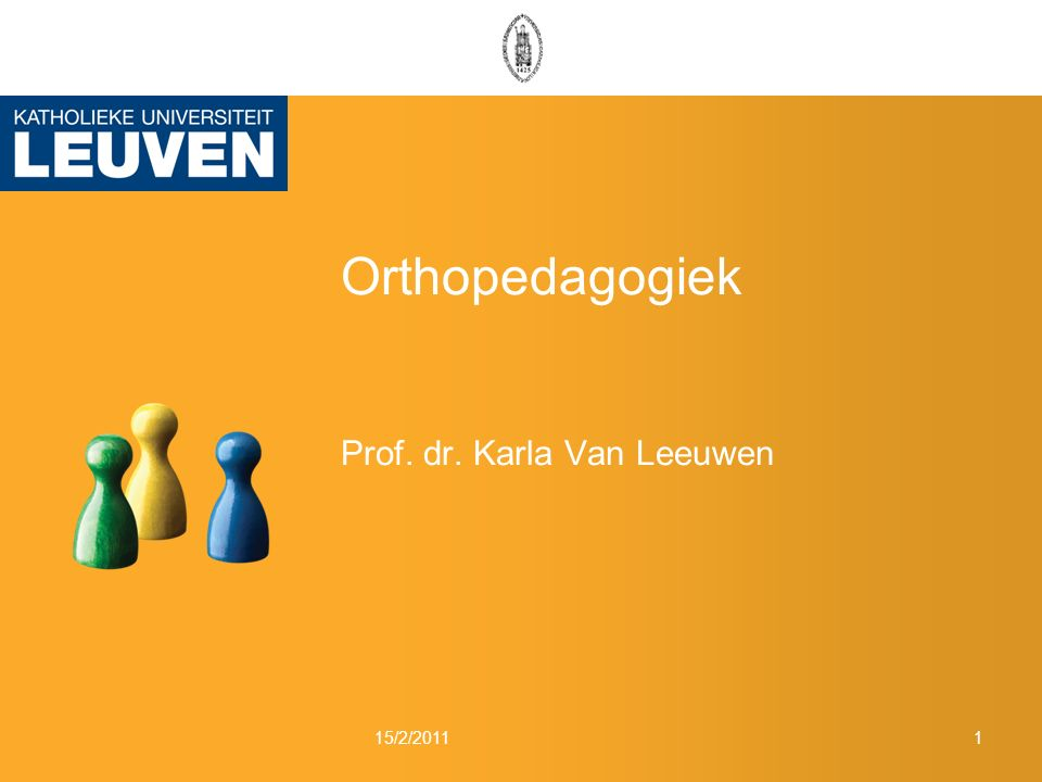 Orthopedagogiek Prof. dr. Karla Van Leeuwen 15/2/20111