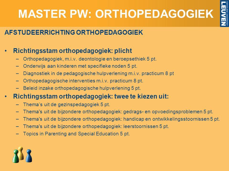MASTER PW: ORTHOPEDAGOGIEK AFSTUDEERRICHTING ORTHOPEDAGOGIEK Richtingsstam orthopedagogiek: plicht –Orthopedagogiek, m.i.v.