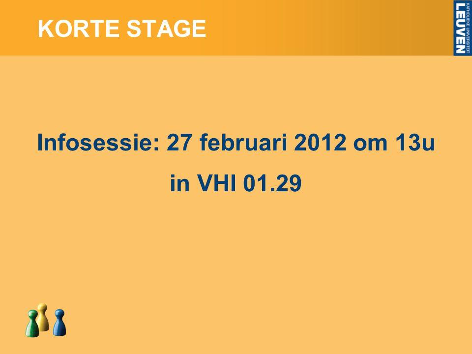 KORTE STAGE Infosessie: 27 februari 2012 om 13u in VHI 01.29