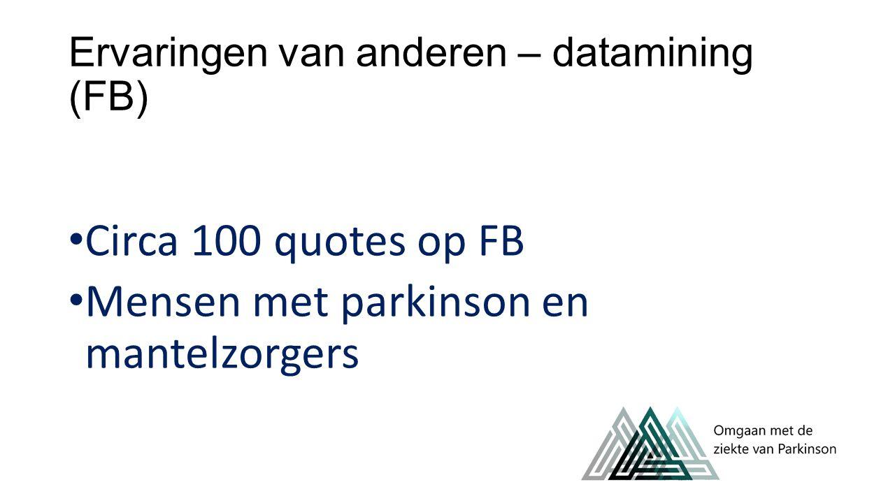 Ervaringen van anderen – datamining (FB) Circa 100 quotes op FB Mensen met parkinson en mantelzorgers