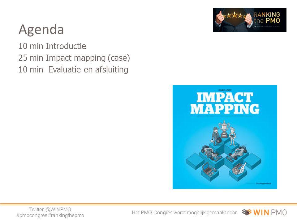 Twitter @WINPMO #pmocongres #rankingthepmo Het PMO Congres wordt mogelijk gemaakt door 10 min Introductie 25 min Impact mapping (case) 10 min Evaluatie en afsluiting Agenda