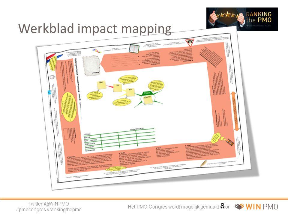 Twitter @WINPMO #pmocongres #rankingthepmo Het PMO Congres wordt mogelijk gemaakt door 8 Werkblad impact mapping