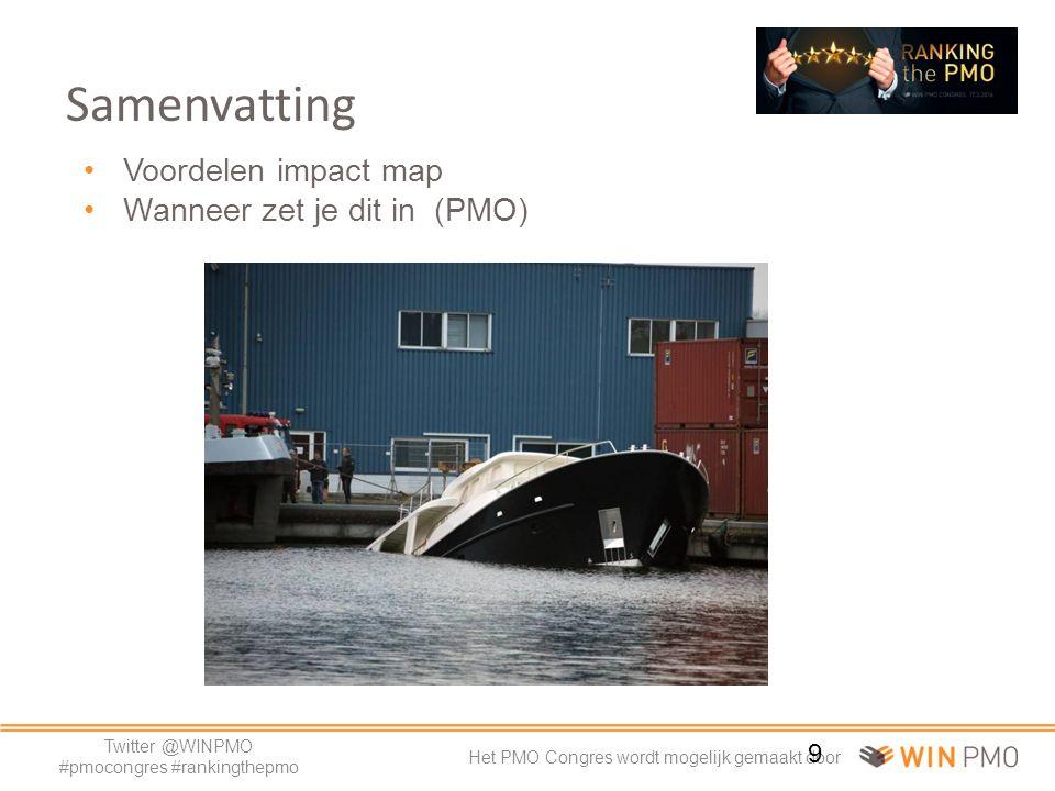 Twitter @WINPMO #pmocongres #rankingthepmo Het PMO Congres wordt mogelijk gemaakt door Voordelen impact map Wanneer zet je dit in (PMO) 9 Samenvatting