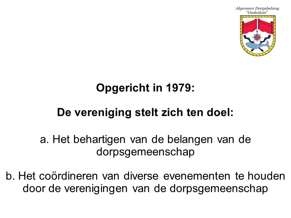 Opgericht in 1979: De vereniging stelt zich ten doel: a. Het behartigen van de belangen van de dorpsgemeenschap b. Het coördineren van diverse eveneme