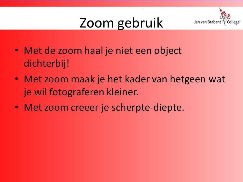 Zoom gebruik Met de zoom haal je niet een object dichterbij.