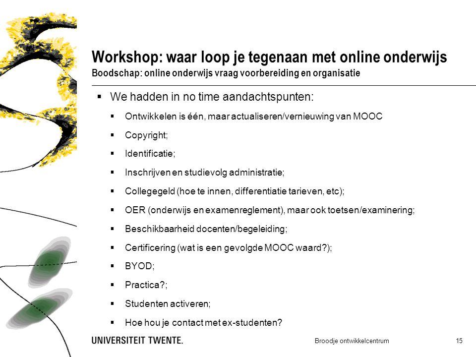 Workshop: waar loop je tegenaan met online onderwijs Boodschap: online onderwijs vraag voorbereiding en organisatie Broodje ontwikkelcentrum 15  We h