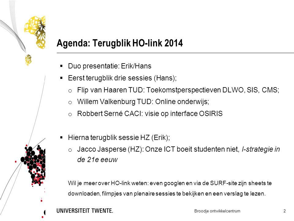 Agenda: Terugblik HO-link 2014  Duo presentatie: Erik/Hans  Eerst terugblik drie sessies (Hans); o Flip van Haaren TUD: Toekomstperspectieven DLWO,