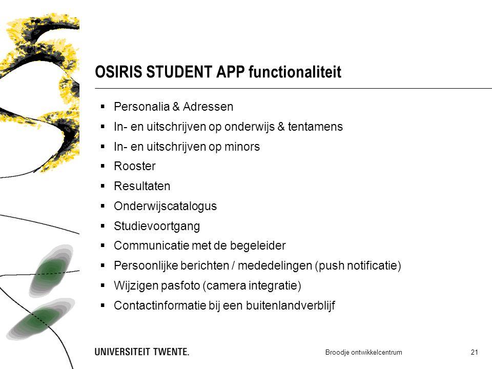 OSIRIS STUDENT APP functionaliteit  Personalia & Adressen  In- en uitschrijven op onderwijs & tentamens  In- en uitschrijven op minors  Rooster 