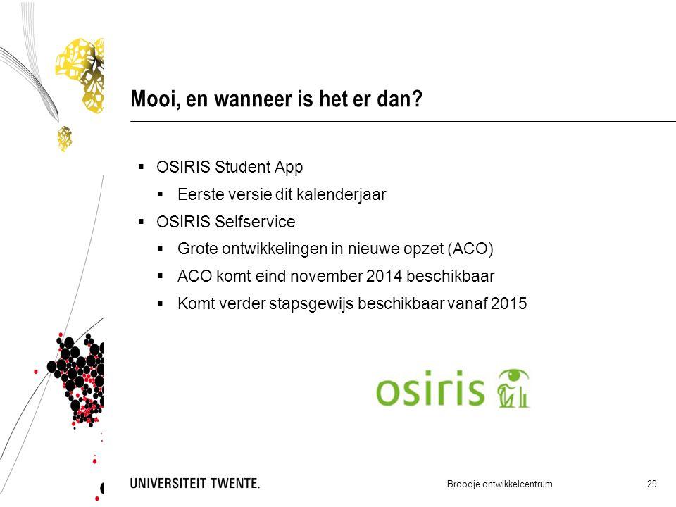 Mooi, en wanneer is het er dan?  OSIRIS Student App  Eerste versie dit kalenderjaar  OSIRIS Selfservice  Grote ontwikkelingen in nieuwe opzet (ACO