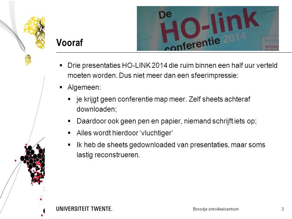 Vooraf  Drie presentaties HO-LINK 2014 die ruim binnen een half uur verteld moeten worden. Dus niet meer dan een sfeerimpressie:  Algemeen:  je kri