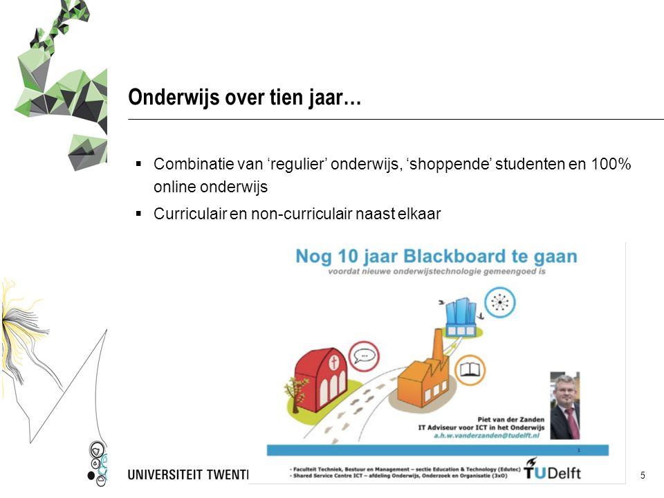 Onderwijs over tien jaar… Broodje ontwikkelcentrum 5  Combinatie van 'regulier' onderwijs, 'shoppende' studenten en 100% online onderwijs  Curricula