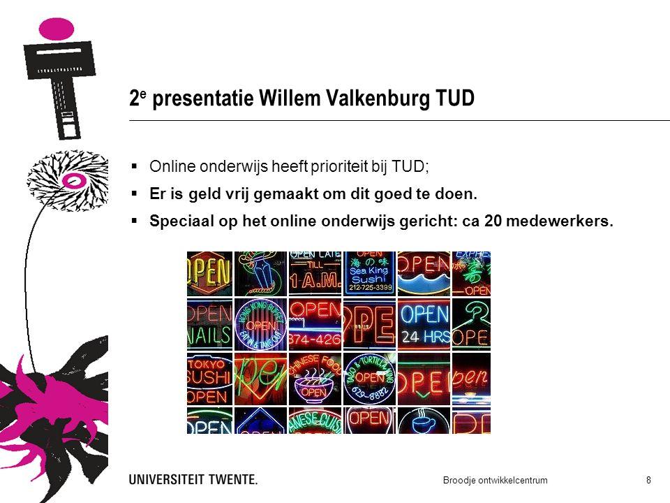 2 e presentatie Willem Valkenburg TUD Broodje ontwikkelcentrum 8  Online onderwijs heeft prioriteit bij TUD;  Er is geld vrij gemaakt om dit goed te