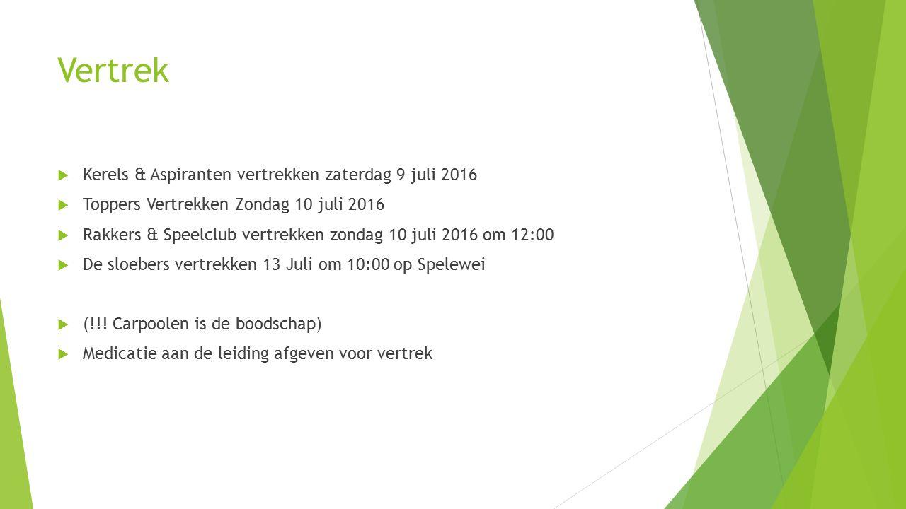 Vertrek  Kerels & Aspiranten vertrekken zaterdag 9 juli 2016  Toppers Vertrekken Zondag 10 juli 2016  Rakkers & Speelclub vertrekken zondag 10 juli