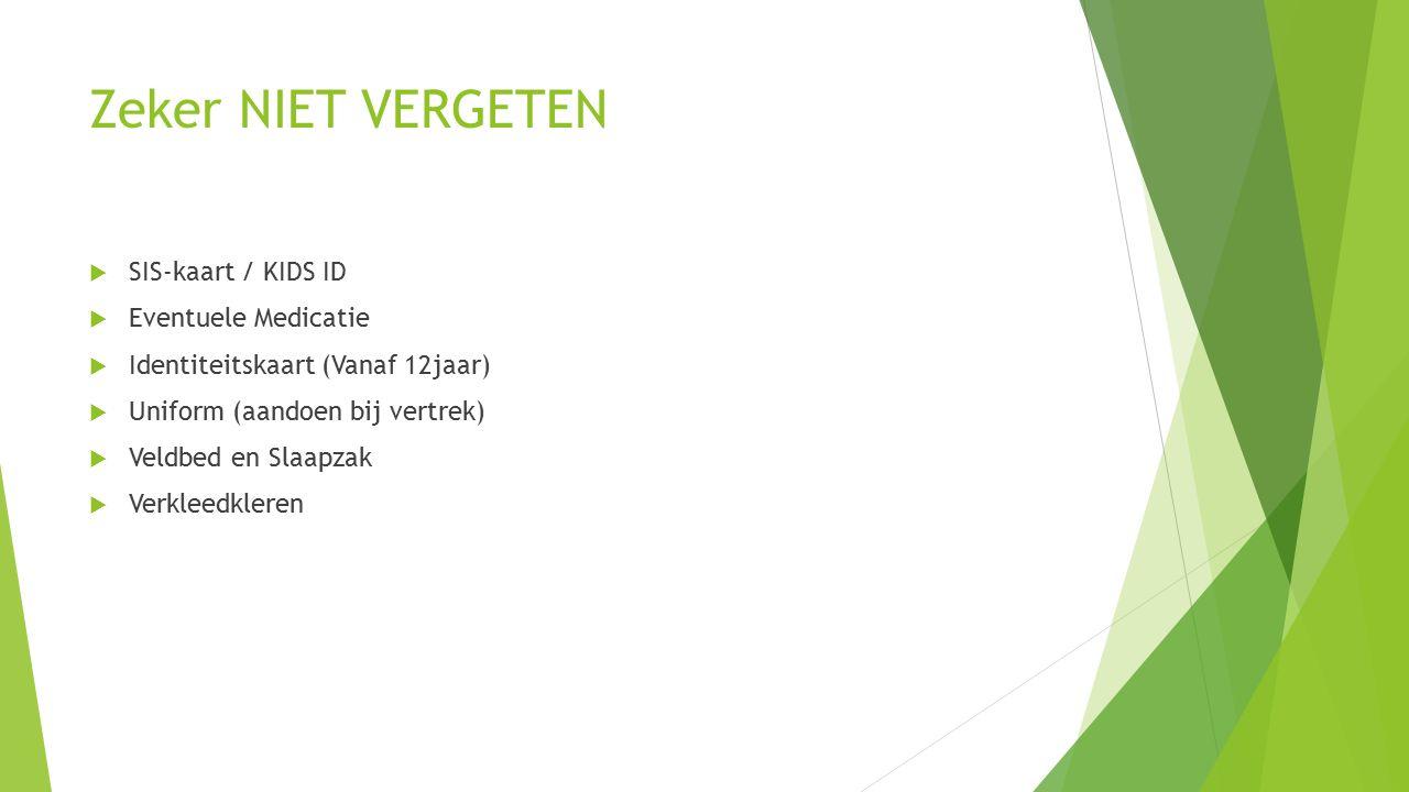 Zeker NIET VERGETEN  SIS-kaart / KIDS ID  Eventuele Medicatie  Identiteitskaart (Vanaf 12jaar)  Uniform (aandoen bij vertrek)  Veldbed en Slaapzak  Verkleedkleren