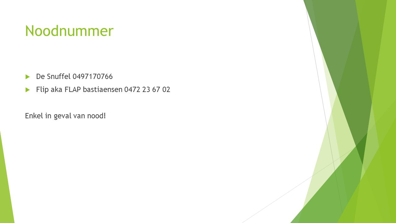 Noodnummer  De Snuffel 0497170766  Flip aka FLAP bastiaensen 0472 23 67 02 Enkel in geval van nood!