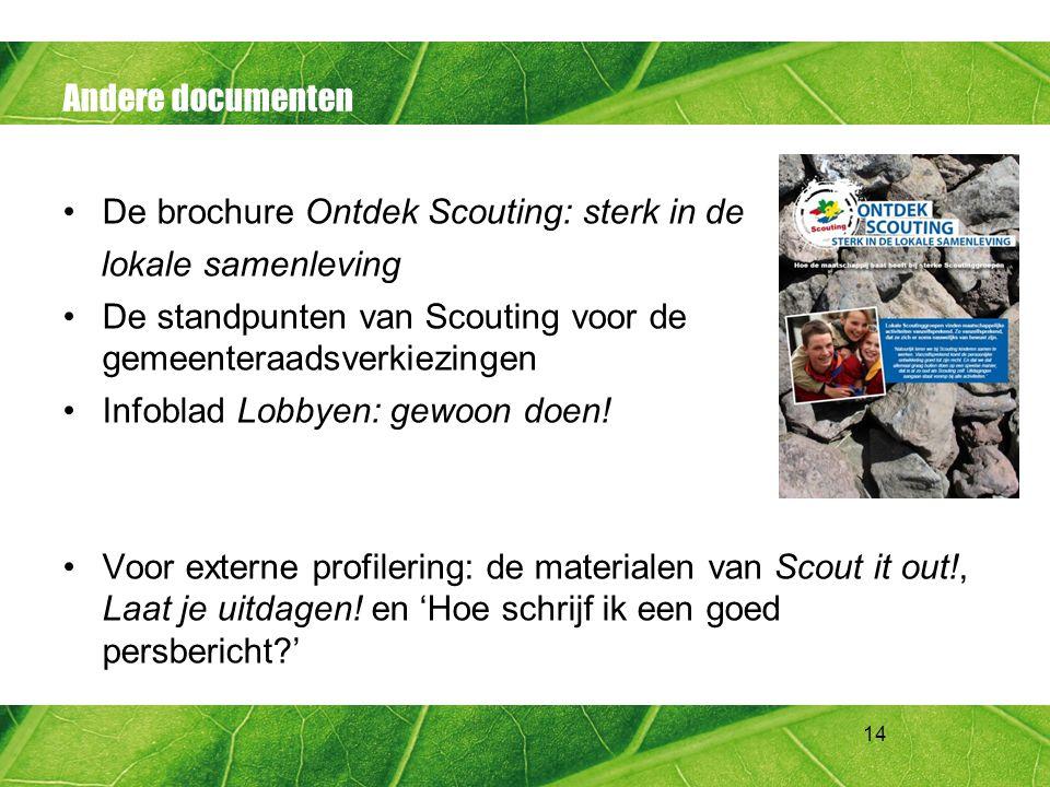 14 Andere documenten De brochure Ontdek Scouting: sterk in de lokale samenleving De standpunten van Scouting voor de gemeenteraadsverkiezingen Infobla