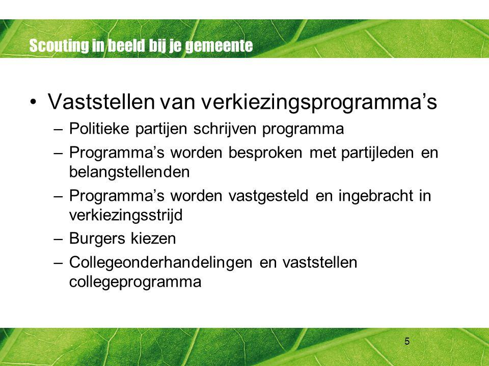 5 Scouting in beeld bij je gemeente Vaststellen van verkiezingsprogramma's –Politieke partijen schrijven programma –Programma's worden besproken met p