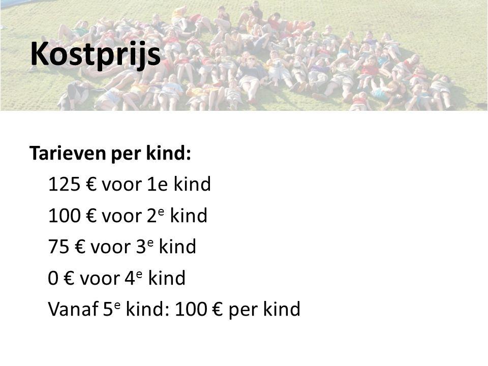 Kostprijs Tarieven per kind: 125 € voor 1e kind 100 € voor 2 e kind 75 € voor 3 e kind 0 € voor 4 e kind Vanaf 5 e kind: 100 € per kind