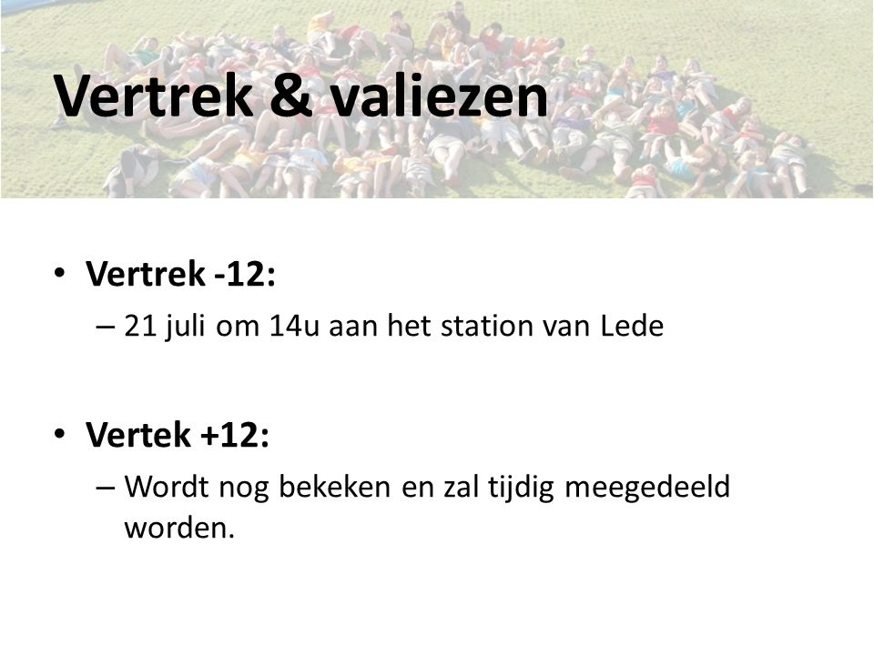 Vertrek & valiezen Vertrek -12: – 21 juli om 14u aan het station van Lede Vertek +12: – Wordt nog bekeken en zal tijdig meegedeeld worden.