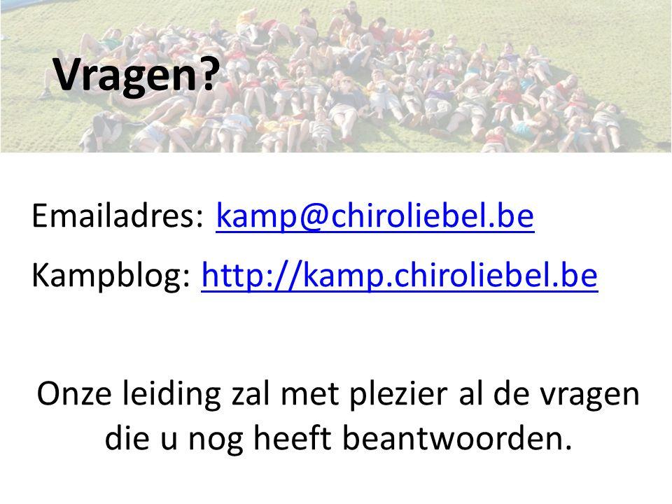 Vragen? Emailadres: kamp@chiroliebel.bekamp@chiroliebel.be Kampblog: http://kamp.chiroliebel.behttp://kamp.chiroliebel.be Onze leiding zal met plezier