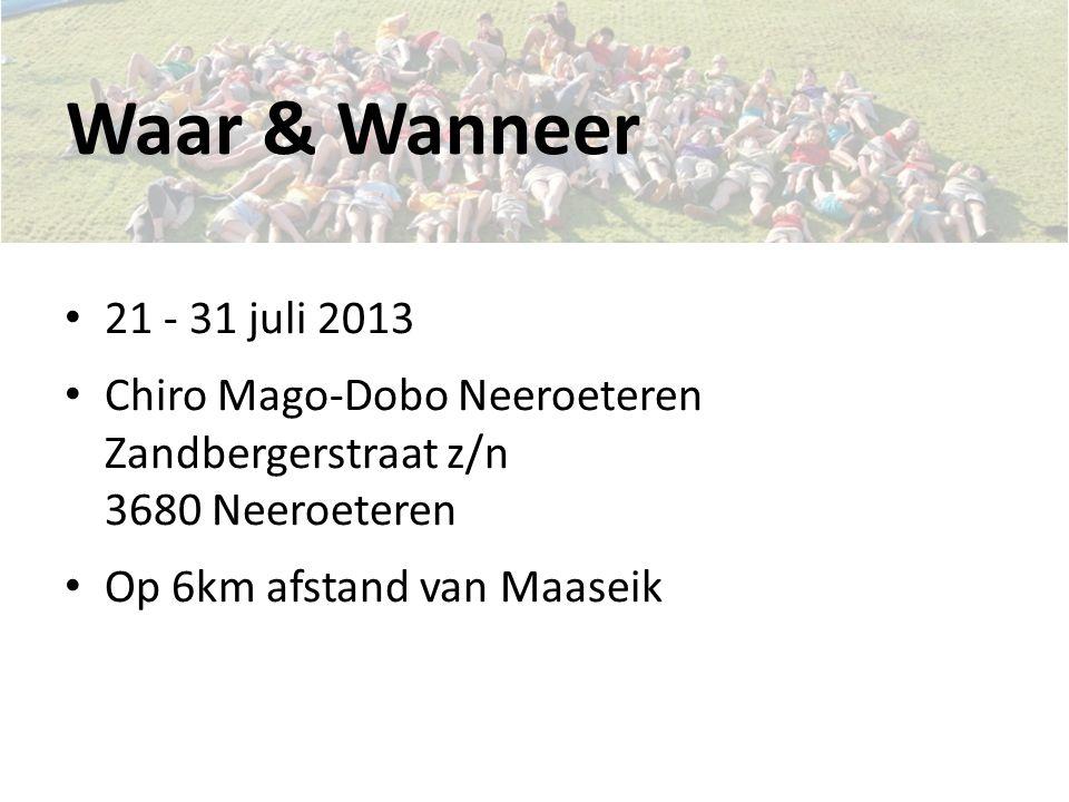 Waar & Wanneer 21 - 31 juli 2013 Chiro Mago-Dobo Neeroeteren Zandbergerstraat z/n 3680 Neeroeteren Op 6km afstand van Maaseik