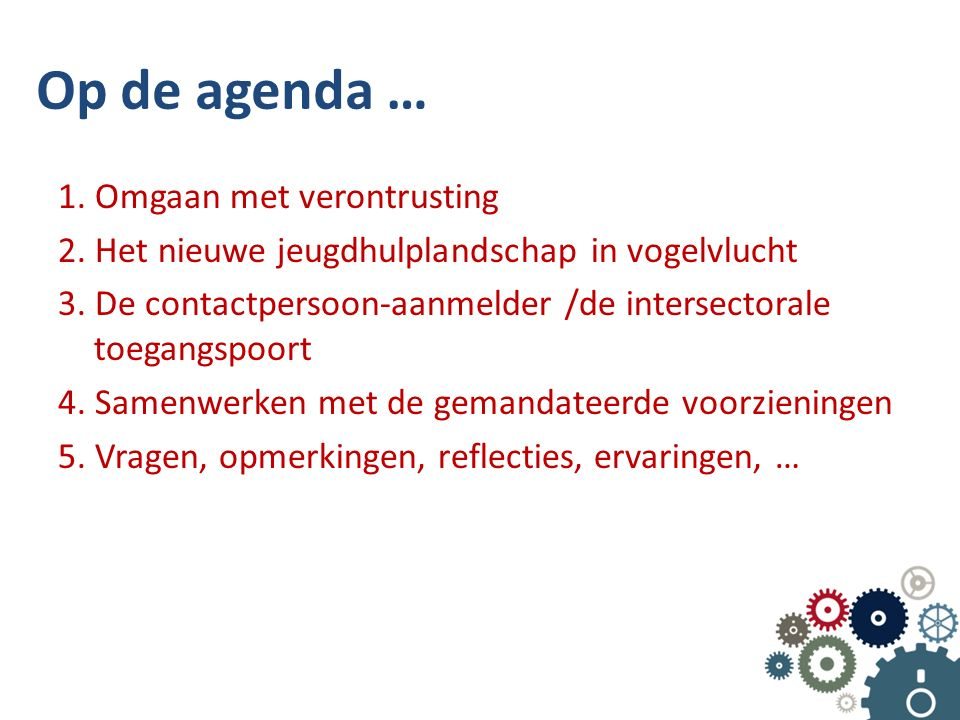 Op de agenda … 1. Omgaan met verontrusting 2. Het nieuwe jeugdhulplandschap in vogelvlucht 3.