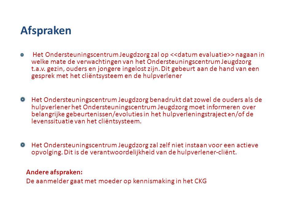 Afspraken Het Ondersteuningscentrum Jeugdzorg zal op > nagaan in welke mate de verwachtingen van het Ondersteuningscentrum Jeugdzorg t.a.v.