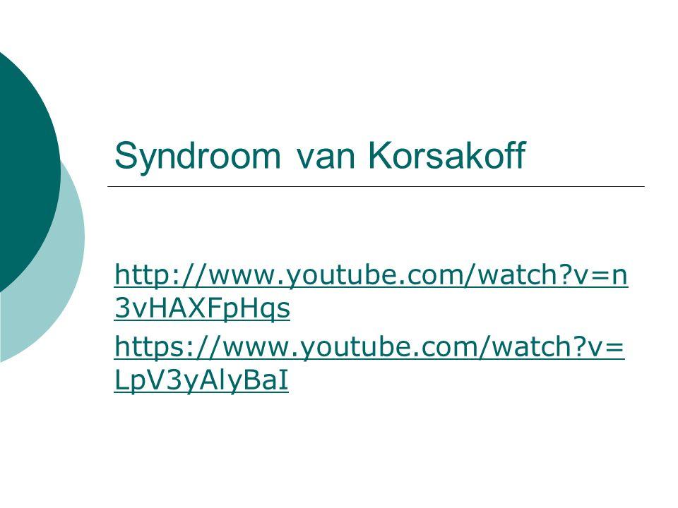 Syndroom van Korsakoff http://www.youtube.com/watch?v=n 3vHAXFpHqs https://www.youtube.com/watch?v= LpV3yAlyBaI