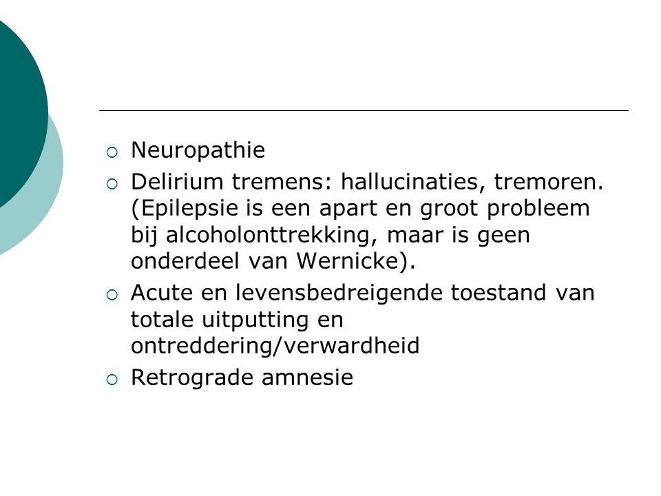 Neuropathie  Delirium tremens: hallucinaties, tremoren.