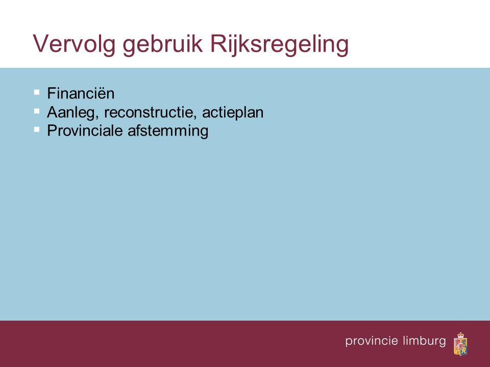 Vervolg gebruik Rijksregeling  Financiën  Aanleg, reconstructie, actieplan  Provinciale afstemming