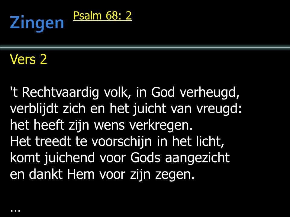 Vers 2 't Rechtvaardig volk, in God verheugd, verblijdt zich en het juicht van vreugd: het heeft zijn wens verkregen. Het treedt te voorschijn in het