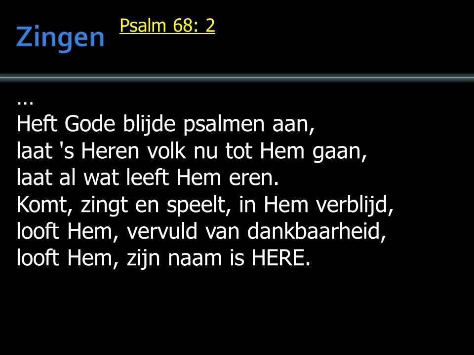 … Heft Gode blijde psalmen aan, laat 's Heren volk nu tot Hem gaan, laat al wat leeft Hem eren. Komt, zingt en speelt, in Hem verblijd, looft Hem, ver