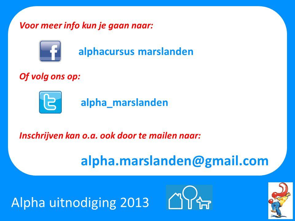 Alpha uitnodiging 2013 Voor meer info kun je gaan naar: alphacursus marslanden alpha_marslanden alpha.marslanden@gmail.com Inschrijven kan o.a.