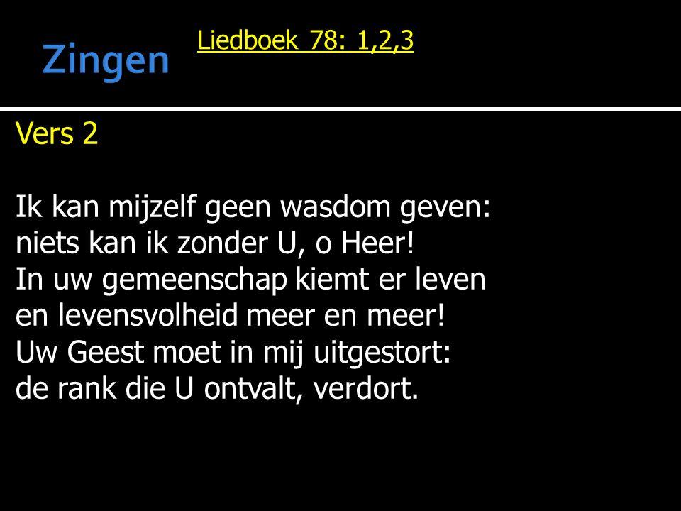 Liedboek 78: 1,2,3 Vers 2 Ik kan mijzelf geen wasdom geven: niets kan ik zonder U, o Heer! In uw gemeenschap kiemt er leven en levensvolheid meer en m