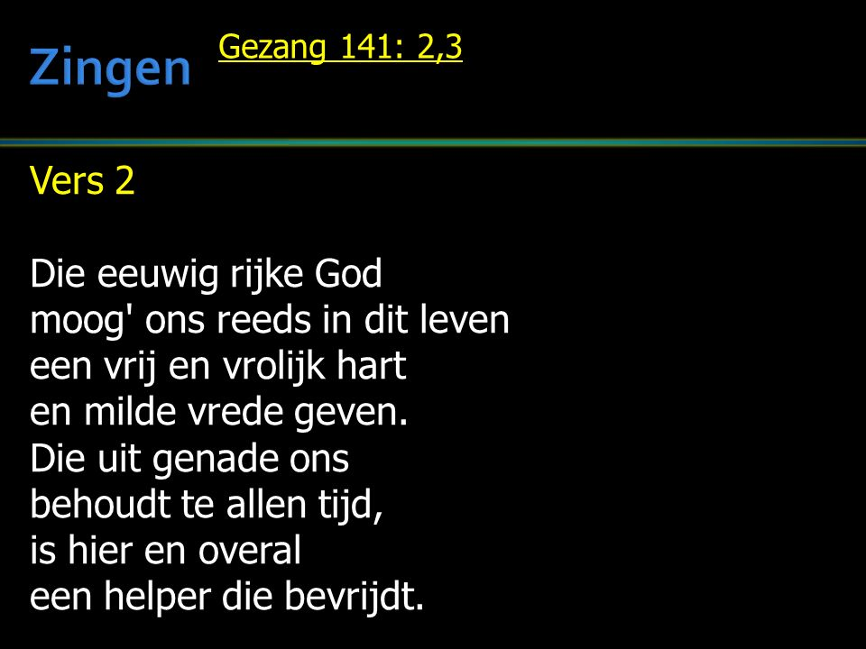 Vers 2 Die eeuwig rijke God moog ons reeds in dit leven een vrij en vrolijk hart en milde vrede geven.