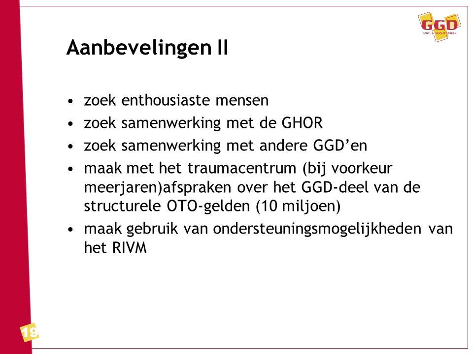 19 Aanbevelingen II zoek enthousiaste mensen zoek samenwerking met de GHOR zoek samenwerking met andere GGD'en maak met het traumacentrum (bij voorkeur meerjaren)afspraken over het GGD-deel van de structurele OTO-gelden (10 miljoen) maak gebruik van ondersteuningsmogelijkheden van het RIVM