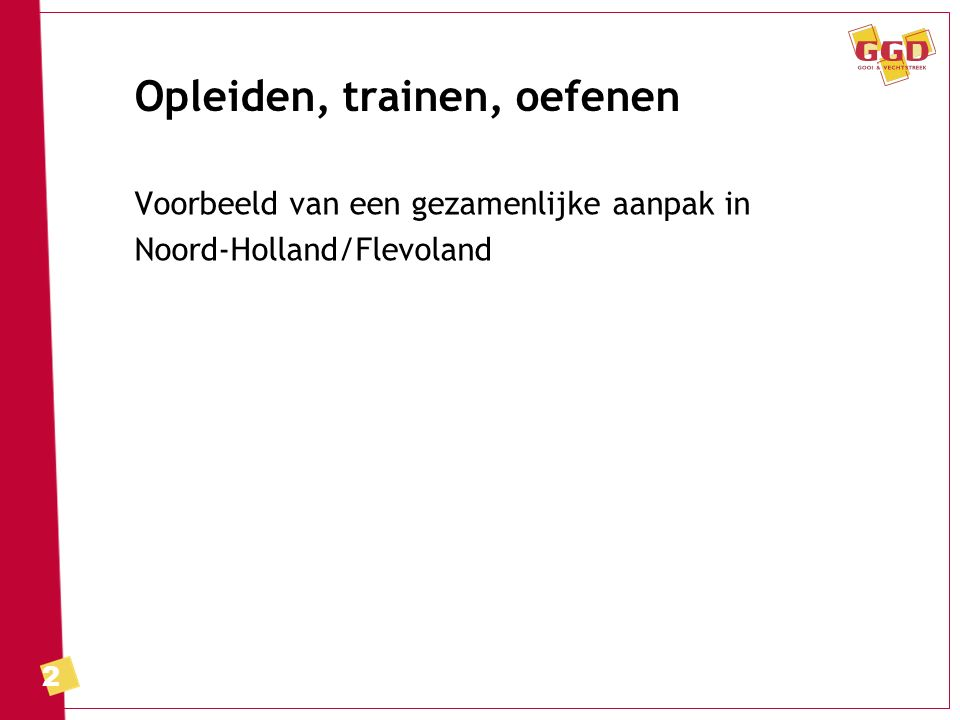 2 Opleiden, trainen, oefenen Voorbeeld van een gezamenlijke aanpak in Noord-Holland/Flevoland