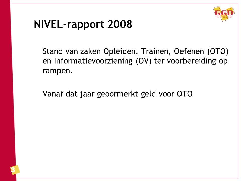 3 NIVEL-rapport 2008 Stand van zaken Opleiden, Trainen, Oefenen (OTO) en Informatievoorziening (OV) ter voorbereiding op rampen. Vanaf dat jaar geoorm