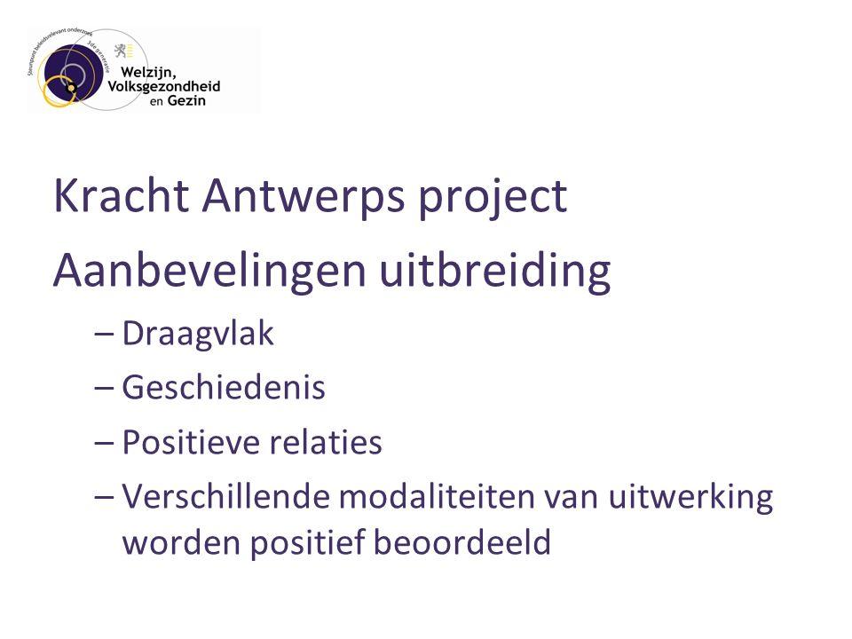 Kracht Antwerps project Aanbevelingen uitbreiding –Draagvlak –Geschiedenis –Positieve relaties –Verschillende modaliteiten van uitwerking worden positief beoordeeld