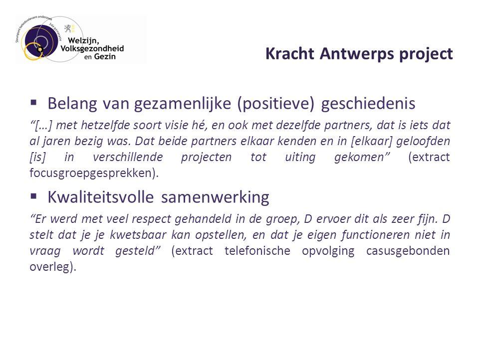 Kracht Antwerps project  Belang van gezamenlijke (positieve) geschiedenis […] met hetzelfde soort visie hé, en ook met dezelfde partners, dat is iets dat al jaren bezig was.