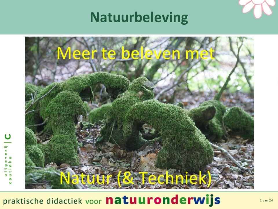1 van 24 Natuurbeleving Meer te beleven met Natuur (& Techniek)