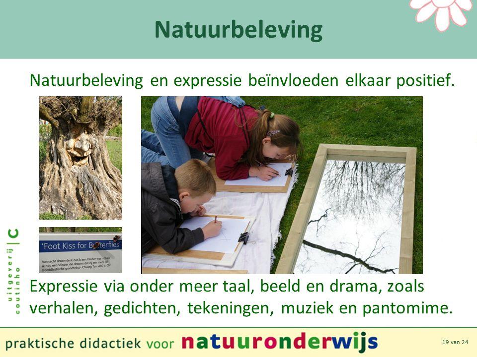 19 van 24 Natuurbeleving Natuurbeleving en expressie beïnvloeden elkaar positief.