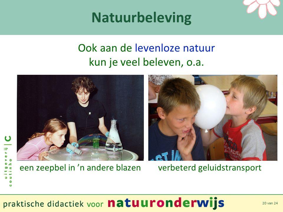 20 van 24 Natuurbeleving Ook aan de levenloze natuur kun je veel beleven, o.a.