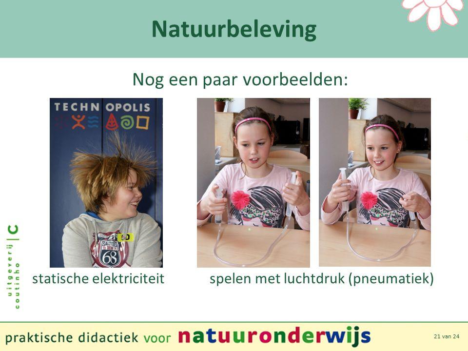 21 van 24 Natuurbeleving Nog een paar voorbeelden: statische elektriciteit spelen met luchtdruk (pneumatiek)