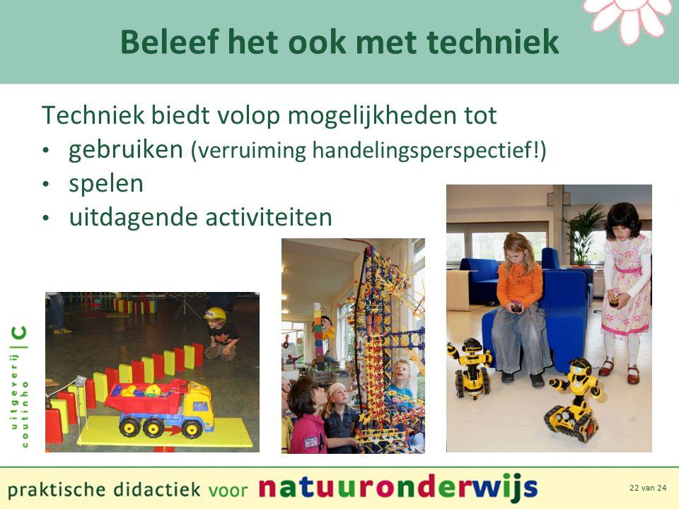 22 van 24 Beleef het ook met techniek Techniek biedt volop mogelijkheden tot gebruiken (verruiming handelingsperspectief!) spelen uitdagende activiteiten